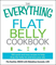 The Everything Flat Belly Cookbook: 300 Quick and Easy Recipes to Help Drop the Belly Fat...