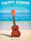 Happy Songs for Ukulele: 20 Upbeat Favorites to Strum & Sing