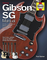 Gibson Sg Manual: How to buy, maintain and set up Gibson's all-time best-selling guitar [L...