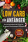 Low Carb für Anfänger: Das Low Carb Kochbuch inkl. 30 Tage Plan für optimale Fettverbrennu...