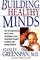 Building Healthy Minds: The Six Experiences That Create Intelligence And Emotional Growth...