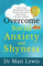 Overcome Social Anxiety and Shyness: A Step-by-Step Self Help Action Plan to Overcome Soci...