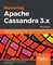 Mastering Apache Cassandra 3.x: An expert guide to improving database scalability and avai...